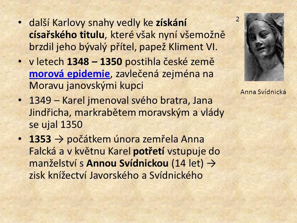 další Karlovy snahy vedly ke získání císařského titulu, které však nyní všemožně brzdil jeho bývalý přítel, papež Kliment VI.