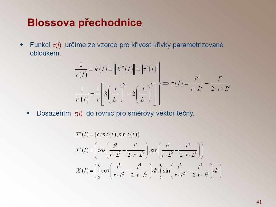 40 Blossova přechodnice  Převýšení je přímo úměrné křivosti  Blossova přechodnice X(l) bude parametrizovaná obloukem l,tj.  Kde  (l) je orientovan