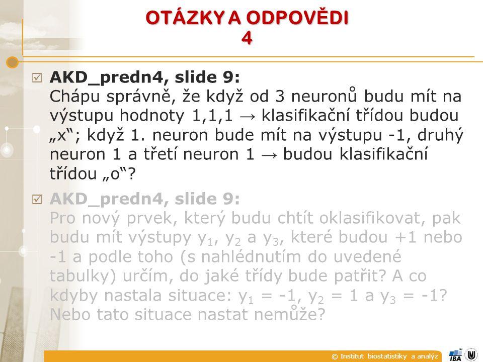 """© Institut biostatistiky a analýz OTÁZKY A ODPOV Ě DI 4  AKD_predn4, slide 9: Chápu správně, že když od 3 neuronů budu mít na výstupu hodnoty 1,1,1 → klasifikační třídou budou """"x ; když 1."""
