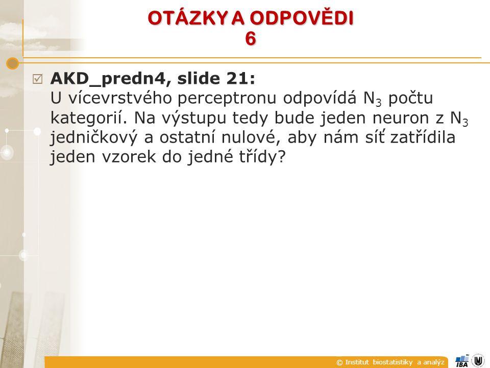 © Institut biostatistiky a analýz OTÁZKY A ODPOV Ě DI 6  AKD_predn4, slide 21: U vícevrstvého perceptronu odpovídá N 3 počtu kategorií.