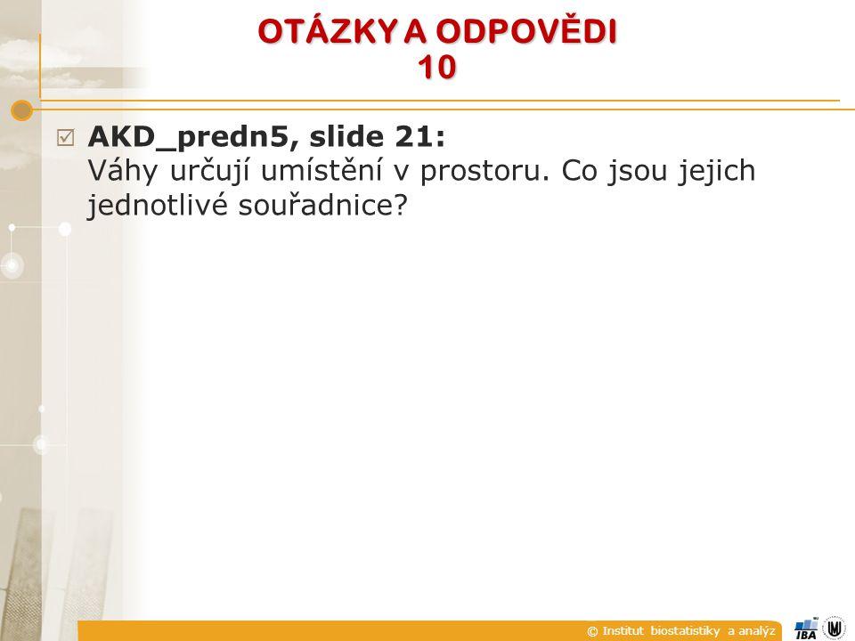 © Institut biostatistiky a analýz OTÁZKY A ODPOV Ě DI 10  AKD_predn5, slide 21: Váhy určují umístění v prostoru.