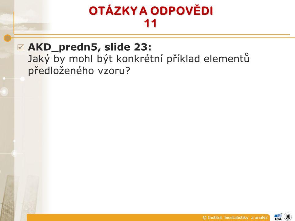 © Institut biostatistiky a analýz OTÁZKY A ODPOV Ě DI 11  AKD_predn5, slide 23: Jaký by mohl být konkrétní příklad elementů předloženého vzoru