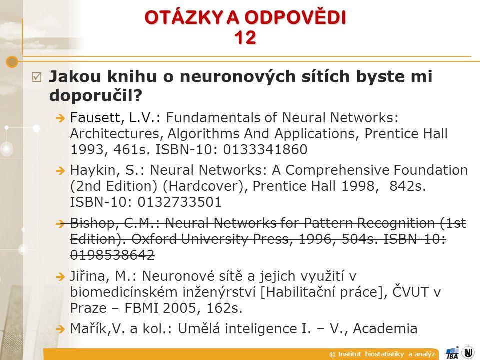 © Institut biostatistiky a analýz OTÁZKY A ODPOV Ě DI 12  Jakou knihu o neuronových sítích byste mi doporučil.