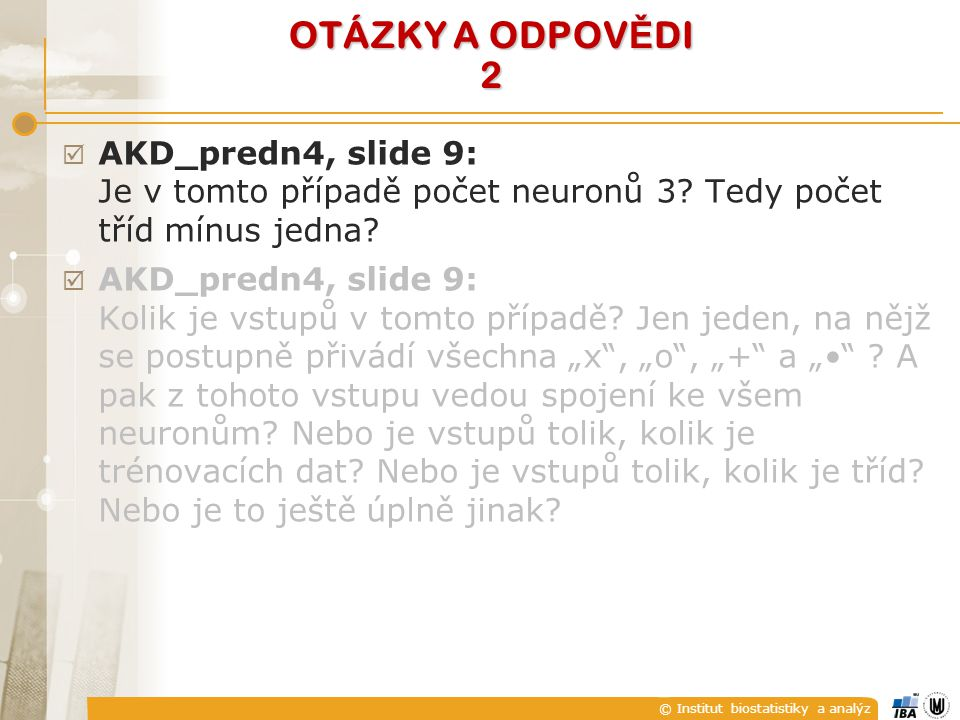 © Institut biostatistiky a analýz OTÁZKY A ODPOV Ě DI 11  AKD_predn5, slide 23: Jaký by mohl být konkrétní příklad elementů předloženého vzoru?