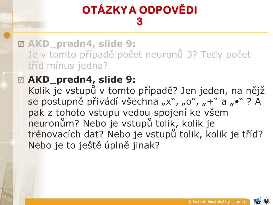© Institut biostatistiky a analýz OTÁZKY A ODPOV Ě DI 3  AKD_predn4, slide 9: Je v tomto případě počet neuronů 3.