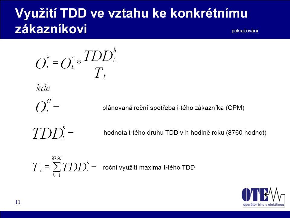 11 Využití TDD ve vztahu ke konkrétnímu zákazníkovi plánovaná roční spotřeba i-tého zákazníka (OPM) pokračování hodnota t-tého druhu TDD v h hodině roku (8760 hodnot) roční využití maxima t-tého TDD