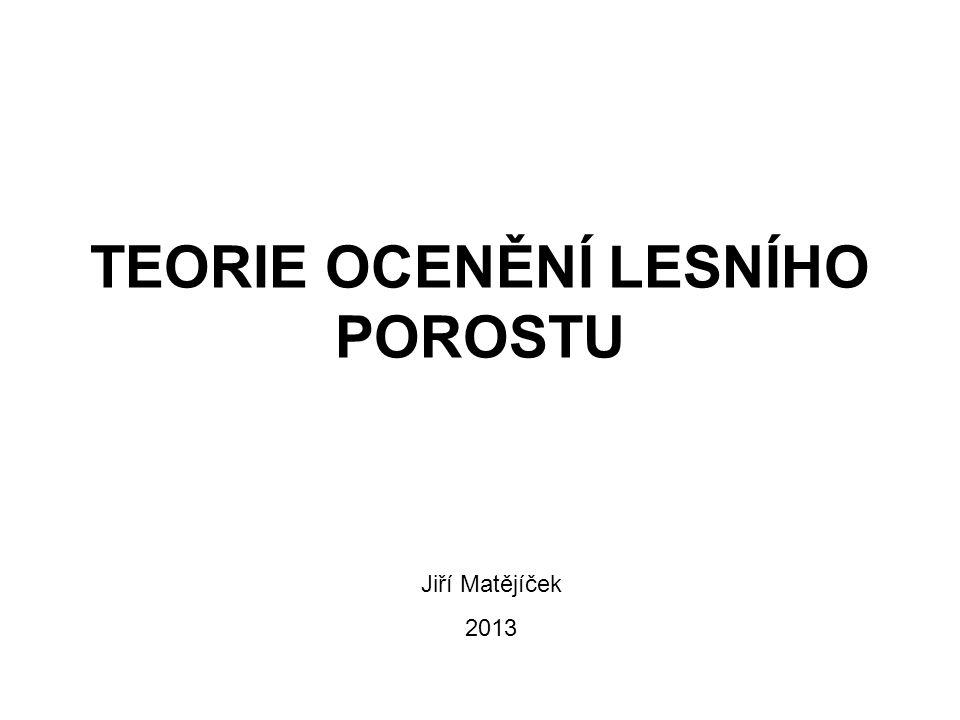 TEORIE OCENĚNÍ LESNÍHO POROSTU Jiří Matějíček 2013