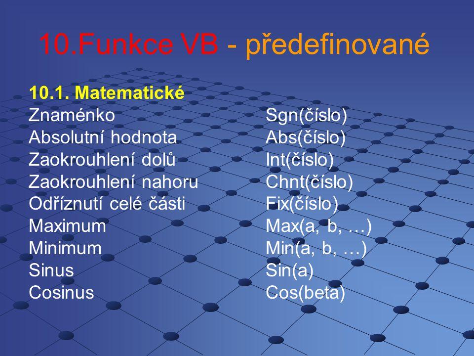 10.Funkce VB - předefinované 10.1. Matematické ZnaménkoSgn(číslo) Absolutní hodnotaAbs(číslo) Zaokrouhlení dolůInt(číslo) Zaokrouhlení nahoruChnt(čísl