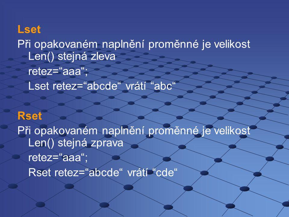 """Lset Při opakovaném naplnění proměnné je velikost Len() stejná zleva retez=""""aaa""""; Lset retez=""""abcde"""" vrátí """"abc"""" Rset Při opakovaném naplnění proměnné"""