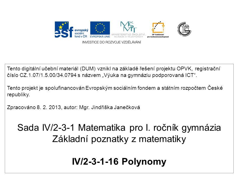 Polynom - mnohočlen x 2 – 9x + 11 3x + 2 2x 5 + 4x 3 – 8x x 2 y – 6xy + 1 xyz – 7 a 2 + 5ab x 2 - y 2 10x 2 y + 2xy – 7y - 8