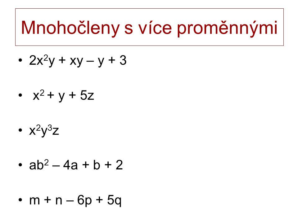 Mnohočleny s více proměnnými 2x 2 y + xy – y + 3 x 2 + y + 5z x 2 y 3 z ab 2 – 4a + b + 2 m + n – 6p + 5q