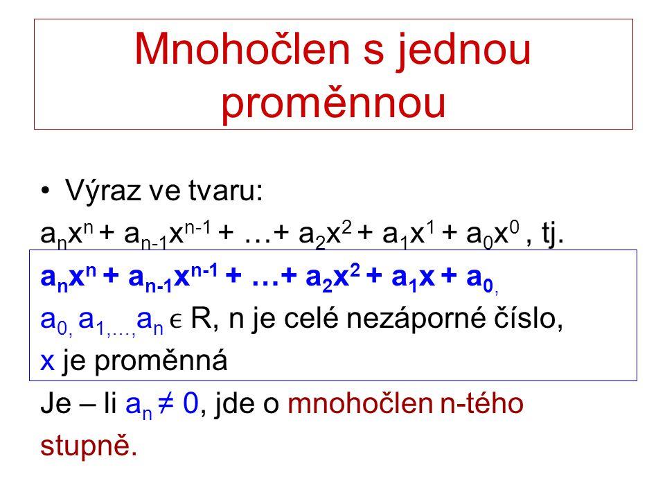 a n x n + a n-1 x n-1 + …+ a 2 x 2 + a 1 x + a 0 a n x n, a n-1 x n-1,…, a 2 x 2, a 1 x,a 0 – členy mnohočlenu a 0, a 1,…,, a n – koeficienty mnohočlenu a 0 – absolutní člen a 1 x – lineární člen a 2 x 2 – kvadratický člen