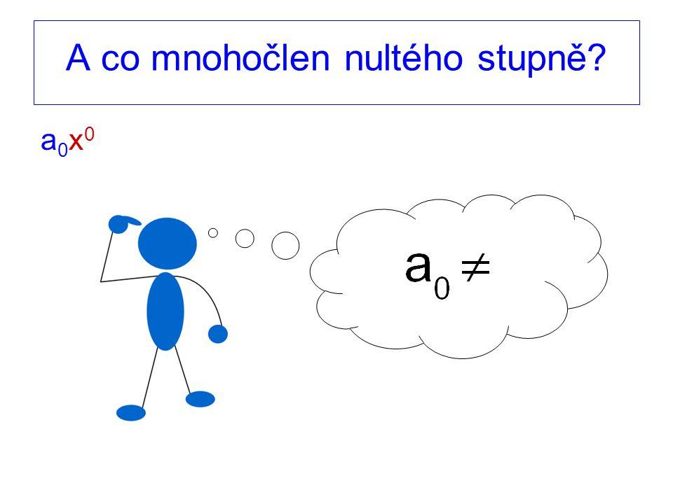 A co mnohočlen nultého stupně a0x0a0x0