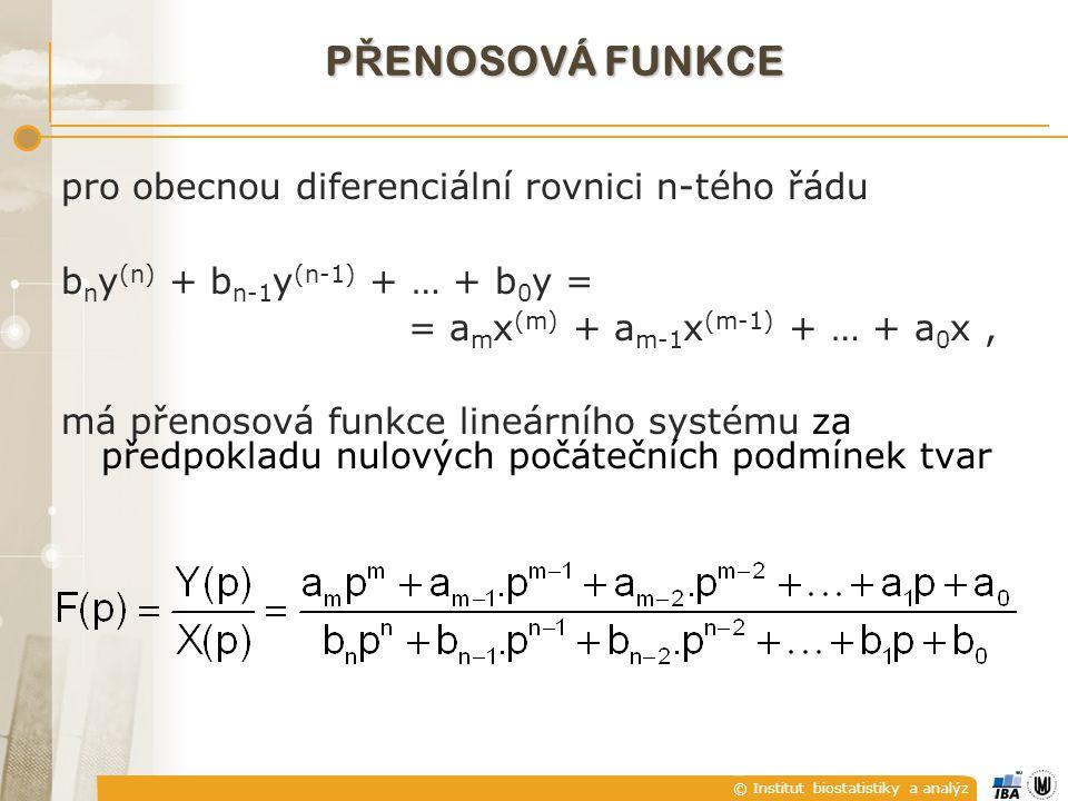 © Institut biostatistiky a analýz P Ř ENOSOVÁ FUNKCE pro obecnou diferenciální rovnici n-tého řádu b n y (n) + b n-1 y (n-1) + … + b 0 y = = a m x (m)