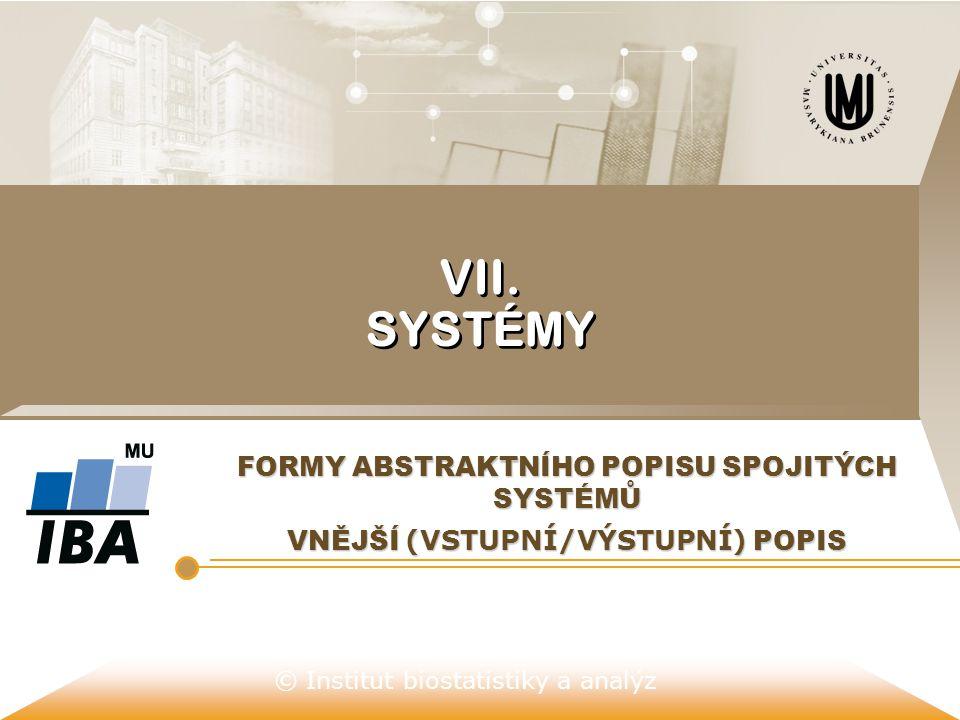 © Institut biostatistiky a analýz VII. SYSTÉMY FORMY ABSTRAKTNÍHO POPISU SPOJITÝCH SYSTÉMŮ VNĚJŠÍ (VSTUPNÍ/VÝSTUPNÍ) POPIS