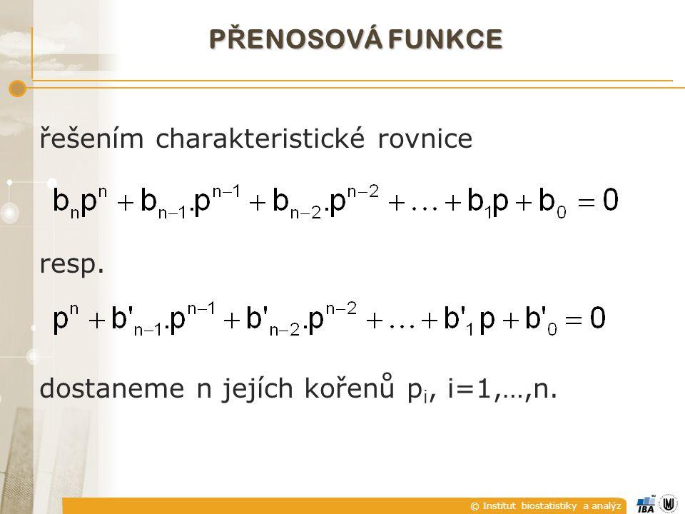 © Institut biostatistiky a analýz řešením charakteristické rovnice resp. dostaneme n jejích kořenů p i, i=1,…,n. P Ř ENOSOVÁ FUNKCE