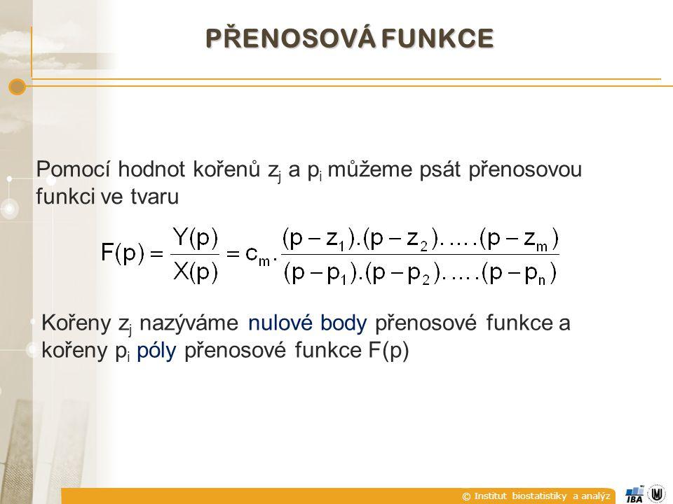 © Institut biostatistiky a analýz P Ř ENOSOVÁ FUNKCE Pomocí hodnot kořenů z j a p i můžeme psát přenosovou funkci ve tvaru Kořeny z j nazýváme nulové