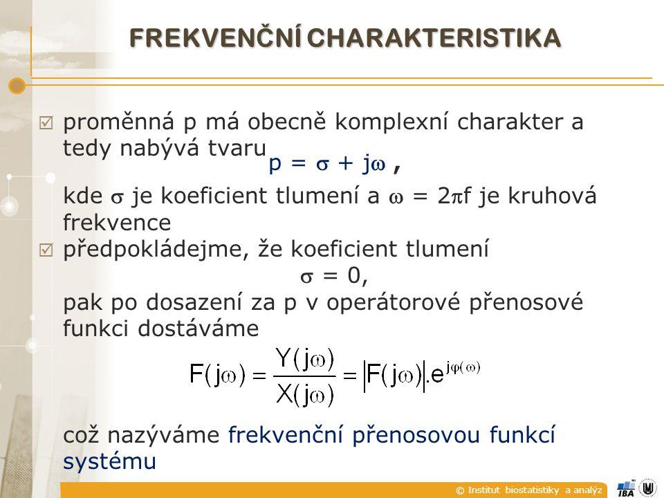 © Institut biostatistiky a analýz  proměnná p má obecně komplexní charakter a tedy nabývá tvaru p =  + j, kde  je koeficient tlumení a  = 2f je