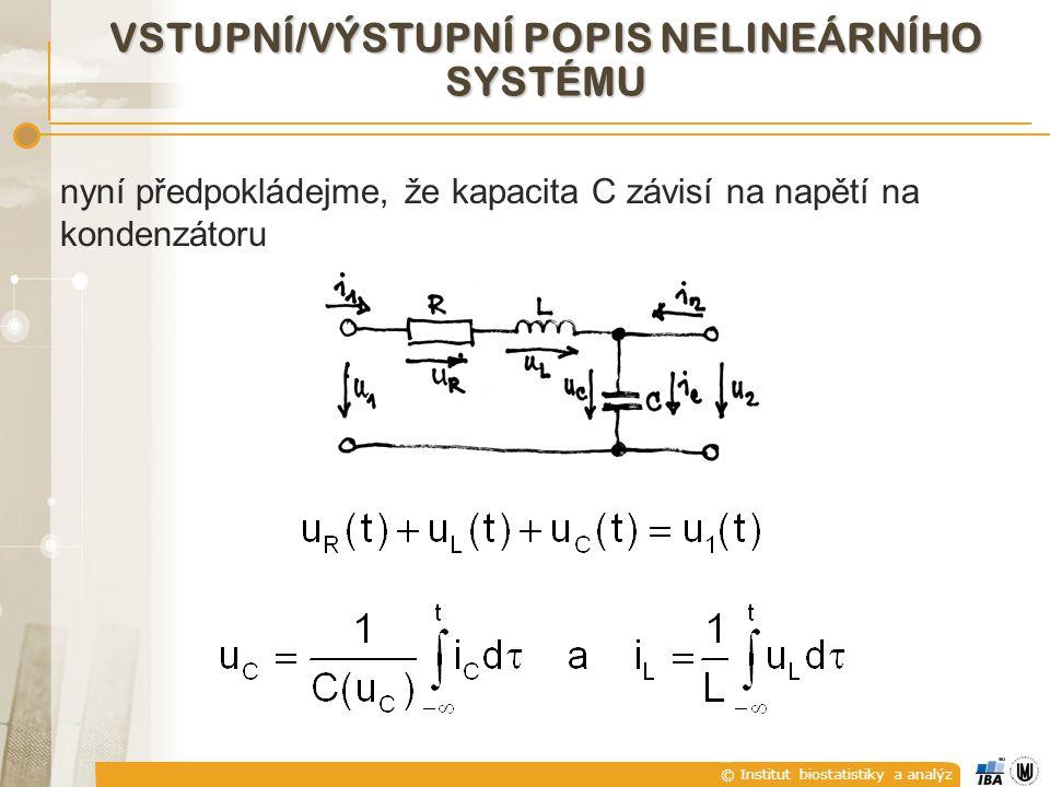 © Institut biostatistiky a analýz VSTUPNÍ/VÝSTUPNÍ POPIS NELINEÁRNÍHO SYSTÉMU nyní předpokládejme, že kapacita C závisí na napětí na kondenzátoru