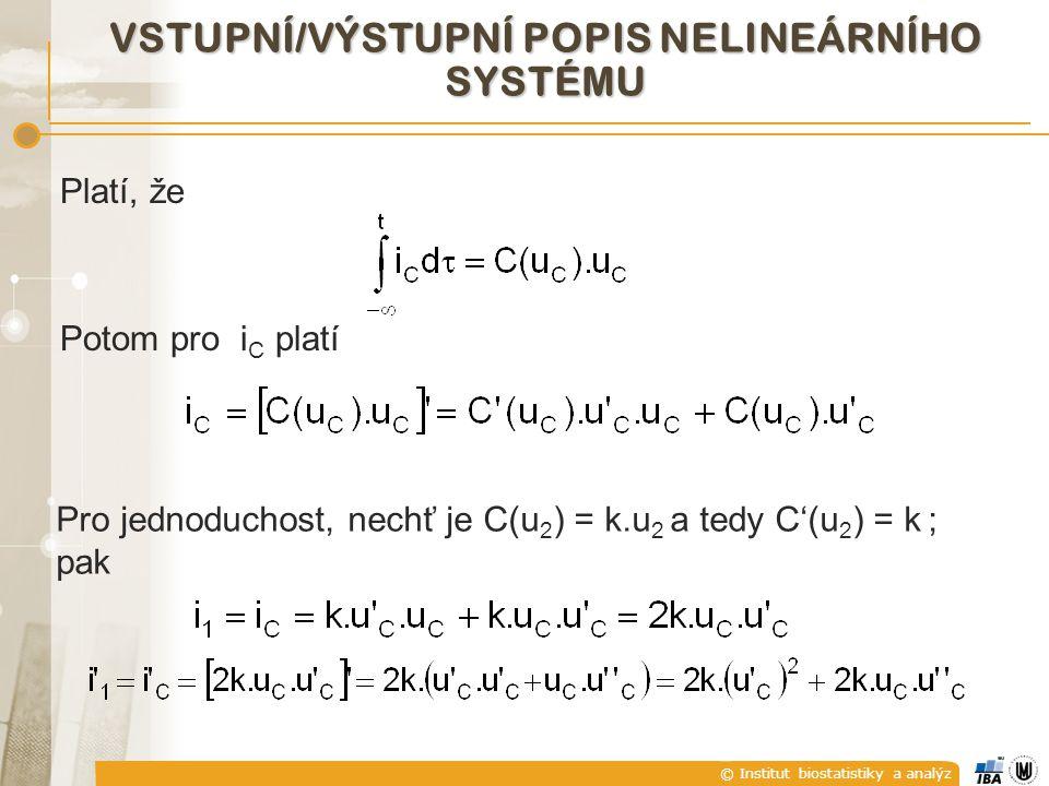 © Institut biostatistiky a analýz Platí, že Potom pro i C platí Pro jednoduchost, nechť je C(u 2 ) = k.u 2 a tedy C'(u 2 ) = k ; pak VSTUPNÍ/VÝSTUPNÍ