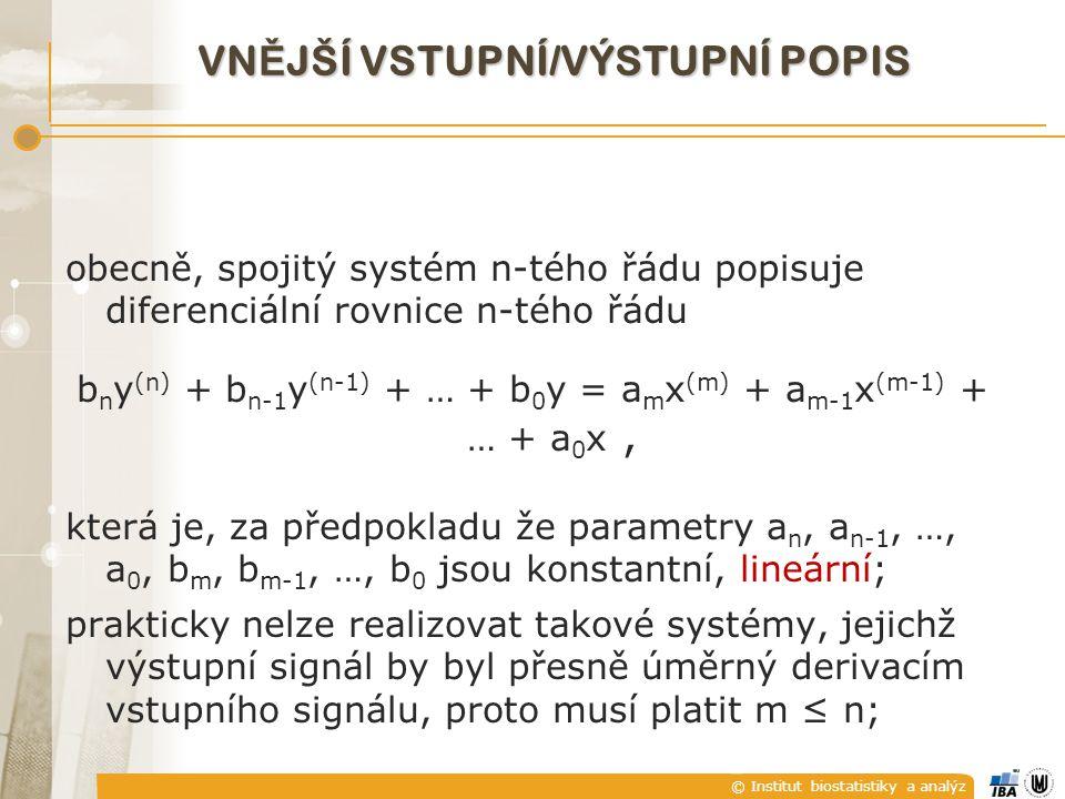 © Institut biostatistiky a analýz LINEARITA Systém je lineární, platí-li pro něj princip superpozice Je-li y=f(x) převodní funkce systému, pak pro lineární systém musí platit 1) f(x 1 ) + f(x 2 ) = f(x 1 + x 2 ); 2) c.f(x) = f(c.x), c = konst.