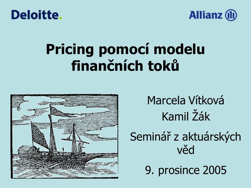 Pricing pomocí modelu finančních toků Marcela Vítková Kamil Žák Seminář z aktuárských věd 9. prosince 2005