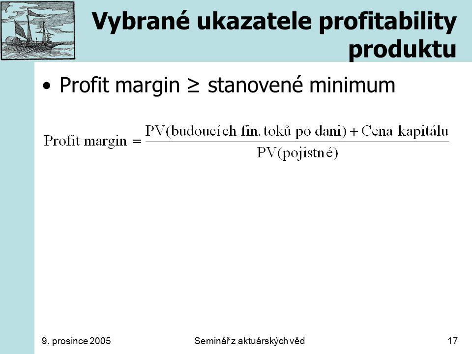 9. prosince 2005Seminář z aktuárských věd17 Vybrané ukazatele profitability produktu Profit margin ≥ stanovené minimum
