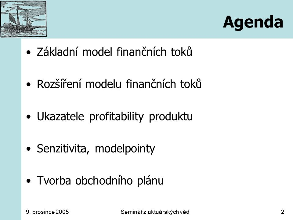 Seminář z aktuárských věd2 Agenda Základní model finančních toků Rozšíření modelu finančních toků Ukazatele profitability produktu Senzitivita, modelp