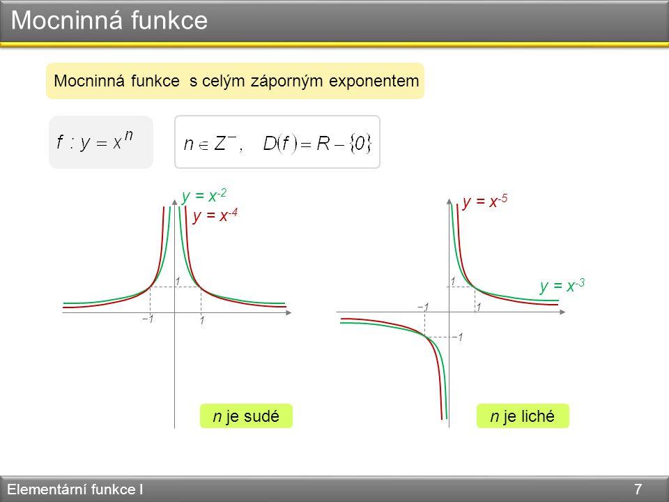 Mocninná funkce Elementární funkce I 7 Mocninná funkce s celým záporným exponentem y = x -4 y = x -2 y = x -3 y = x -5 n je sudén je liché 1 −1 1 1 1