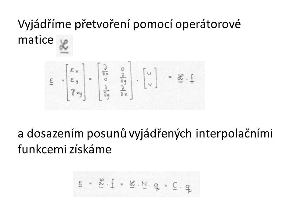 Vyjádříme přetvoření pomocí operátorové matice a dosazením posunů vyjádřených interpolačními funkcemi získáme