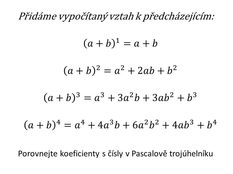 (a + b) 1 a + b 1 (a + b) 2 a 2 + 2ab + b 2 1 2 1 (a + b) 3 a 3 + 3a 2 b + 3ab 2 + b 3 1 3 3 1 (a + b) 4 a 4 + 4a 3 b + 6a 2 b 2 + 4ab 3 + b 4 1 4 6 4 1