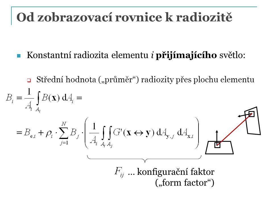 """Od zobrazovací rovnice k radiozitě Konstantní radiozita elementu i přijímajícího světlo:  Střední hodnota (""""průměr ) radiozity přes plochu elementu … konfigurační faktor (""""form factor )"""