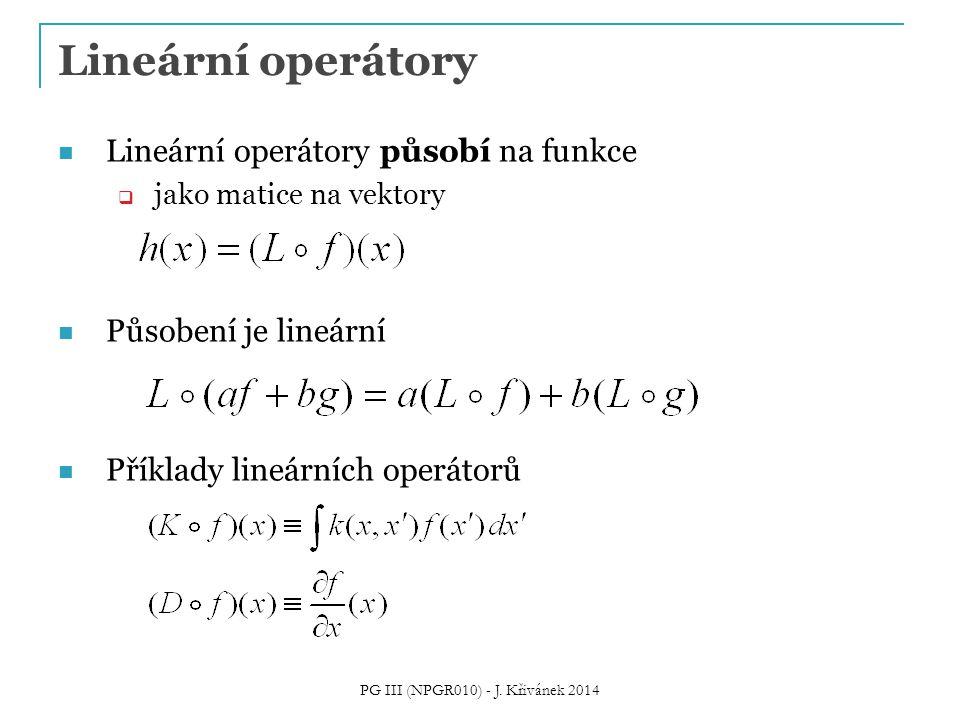 Lineární operátory Lineární operátory působí na funkce  jako matice na vektory Působení je lineární Příklady lineárních operátorů PG III (NPGR010) - J.