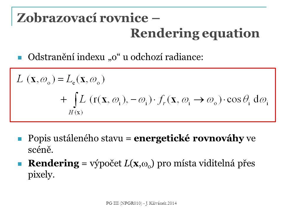 """Zobrazovací rovnice – Rendering equation Odstranění indexu """"o u odchozí radiance: Popis ustáleného stavu = energetické rovnováhy ve scéně."""