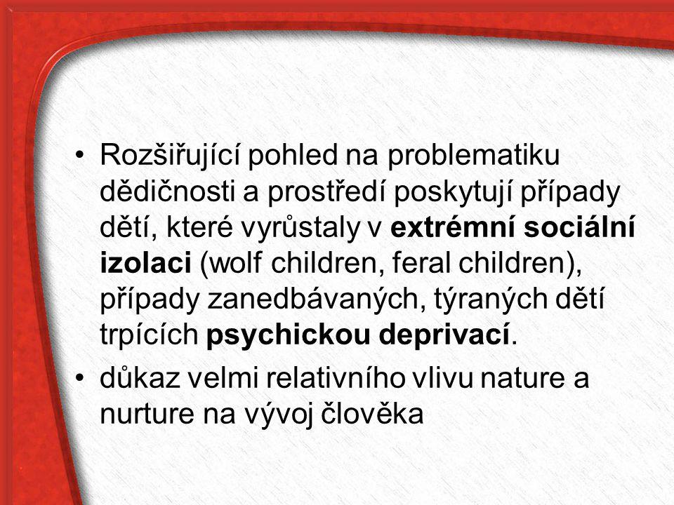 Rozšiřující pohled na problematiku dědičnosti a prostředí poskytují případy dětí, které vyrůstaly v extrémní sociální izolaci (wolf children, feral ch