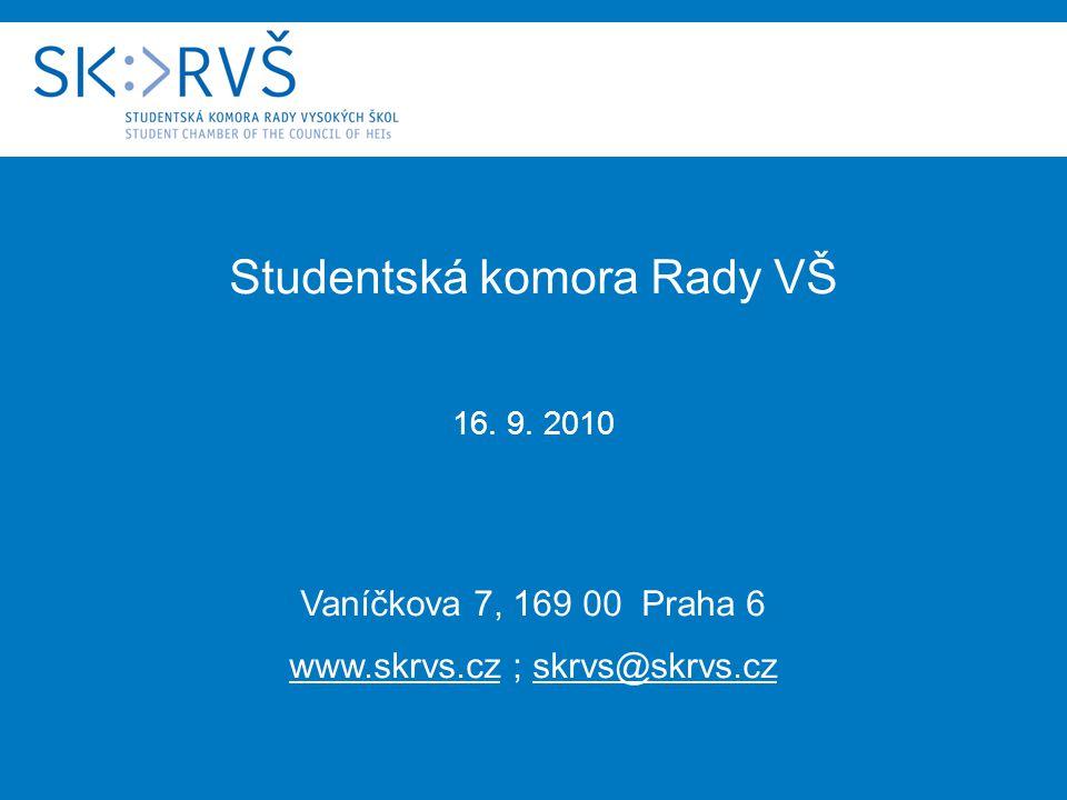 Studentská komora Rady VŠ 16. 9. 2010 Vaníčkova 7, 169 00 Praha 6 www.skrvs.cz ; skrvs@skrvs.cz