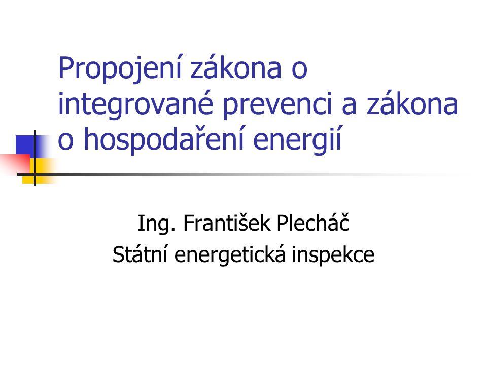 Propojení zákona o integrované prevenci a zákona o hospodaření energií Ing.