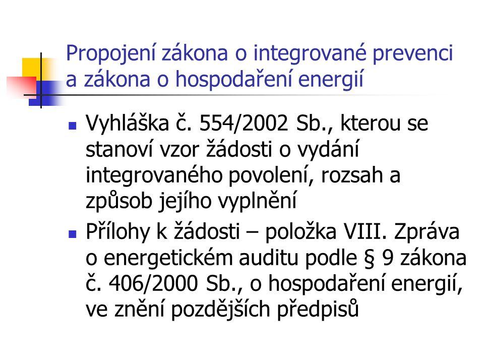 Propojení zákona o integrované prevenci a zákona o hospodaření energií Část B, položka 7.4- Pokud má provozovatel zařízení aktuální energetický audit podle § 9 zákona č.