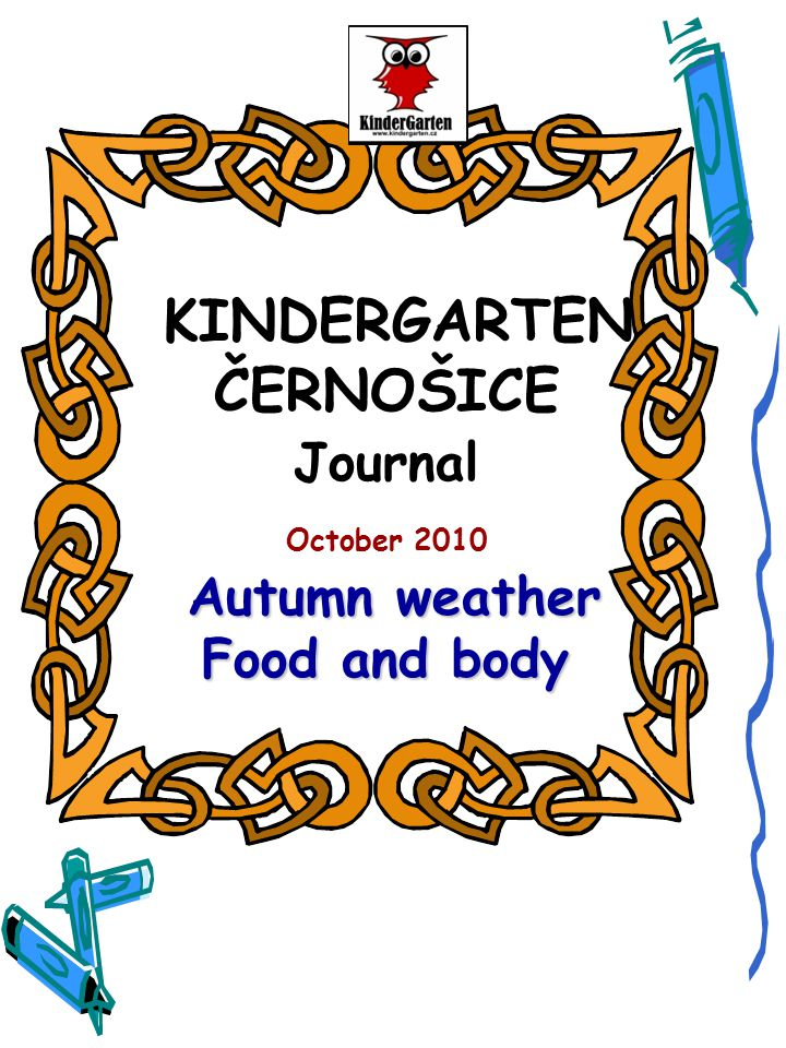 Autumn weather Food and body KINDERGARTEN ČERNOŠICE Journal October 2010 Autumn weather Food and body
