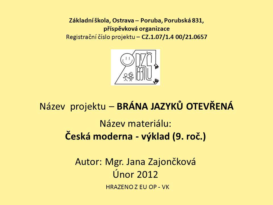Základní škola, Ostrava – Poruba, Porubská 831, příspěvková organizace Registrační číslo projektu – CZ.1.07/1.4 00/21.0657 Název projektu – BRÁNA JAZYKŮ OTEVŘENÁ Název materiálu: Česká moderna - výklad (9.
