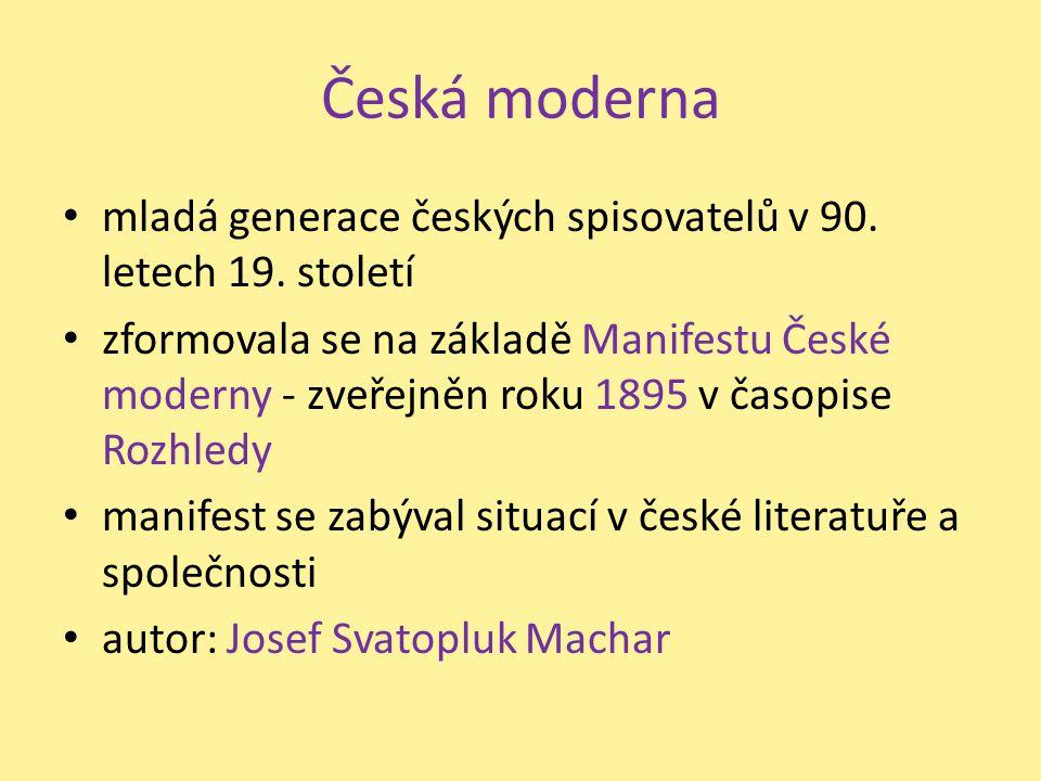 Česká moderna mladá generace českých spisovatelů v 90. letech 19. století zformovala se na základě Manifestu České moderny - zveřejněn roku 1895 v čas