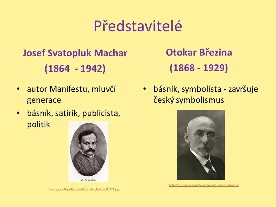 Představitelé Josef Svatopluk Machar (1864 - 1942) autor Manifestu, mluvčí generace básník, satirik, publicista, politik Otokar Březina (1868 - 1929)