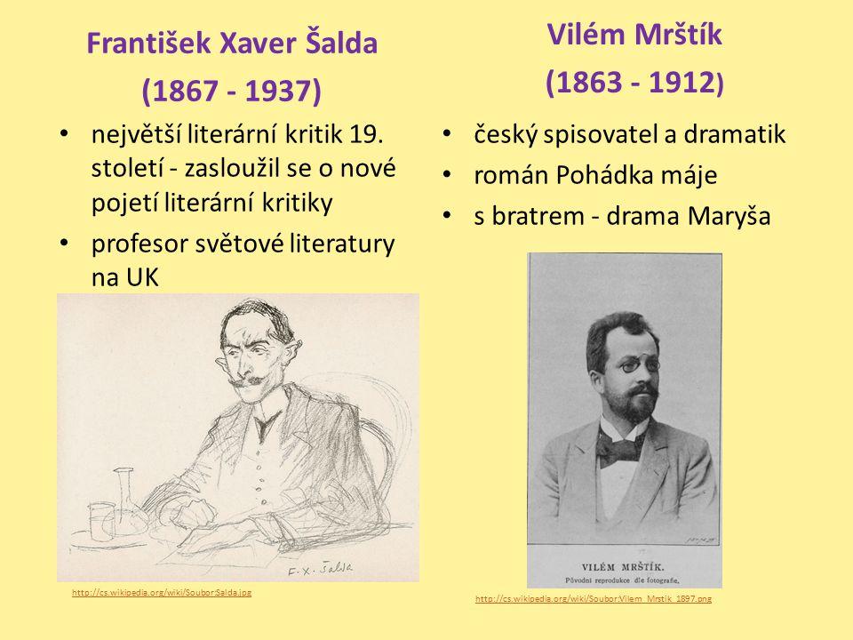 František Xaver Šalda (1867 - 1937) největší literární kritik 19. století - zasloužil se o nové pojetí literární kritiky profesor světové literatury n