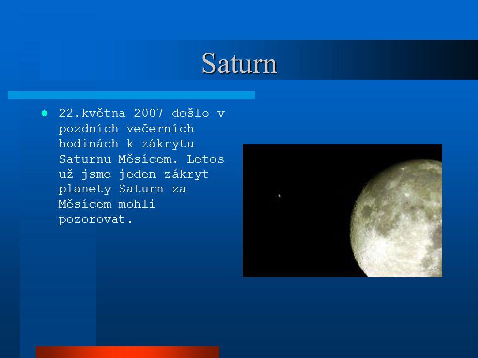 Saturn 22.května 2007 došlo v pozdních večerních hodinách k zákrytu Saturnu Měsícem. Letos už jsme jeden zákryt planety Saturn za Měsícem mohli pozoro
