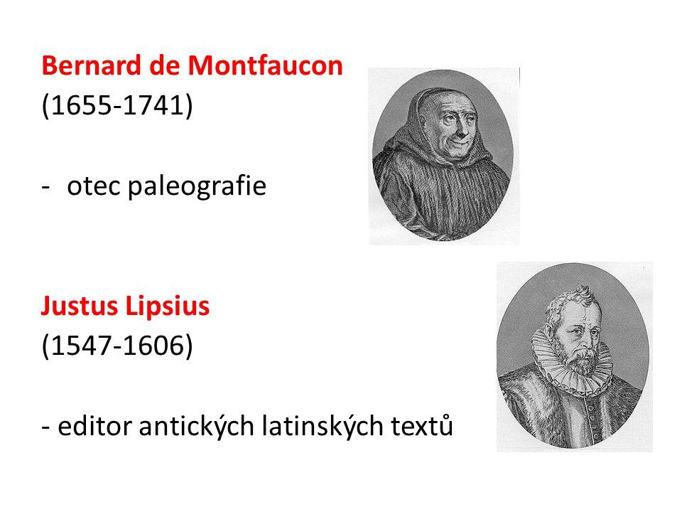 Bernard de Montfaucon (1655-1741) -otec paleografie Justus Lipsius (1547-1606) - editor antických latinských textů