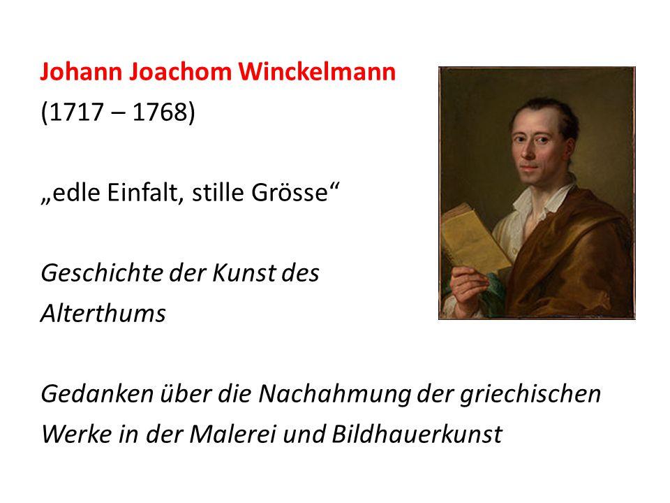 """Johann Joachom Winckelmann (1717 – 1768) """"edle Einfalt, stille Grösse Geschichte der Kunst des Alterthums Gedanken über die Nachahmung der griechischen Werke in der Malerei und Bildhauerkunst"""