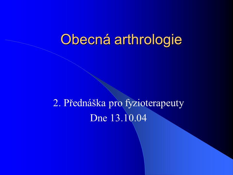 Obecná arthrologie 2. Přednáška pro fyzioterapeuty Dne 13.10.04