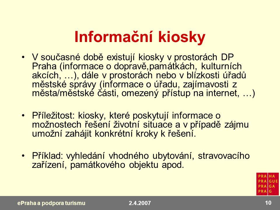 2.4.2007 10 ePraha a podpora turismu Informační kiosky V současné době existují kiosky v prostorách DP Praha (informace o dopravě,památkách, kulturníc