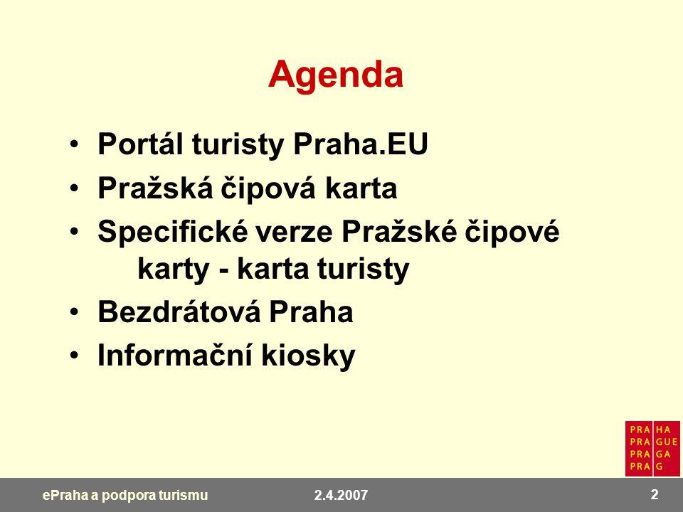 2.4.2007 2 ePraha a podpora turismu Agenda Portál turisty Praha.EU Pražská čipová karta Specifické verze Pražské čipové karty - karta turisty Bezdráto