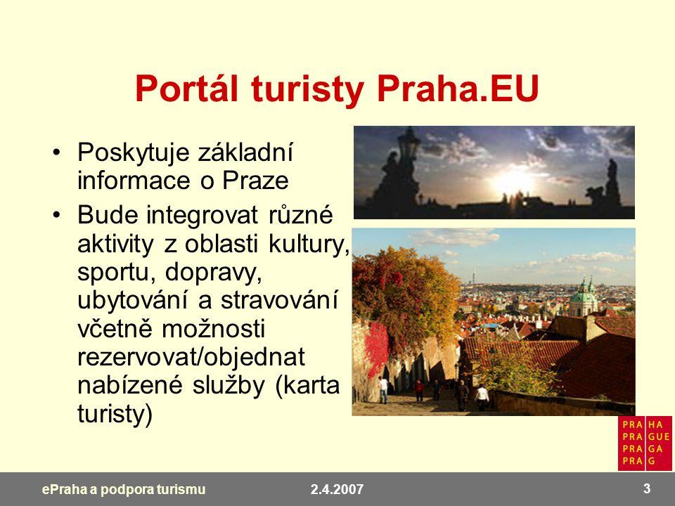 2.4.2007 3 ePraha a podpora turismu Portál turisty Praha.EU Poskytuje základní informace o Praze Bude integrovat různé aktivity z oblasti kultury, spo